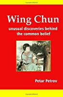 Wing Chun: Unusual Discoveries Behind the Common Belief