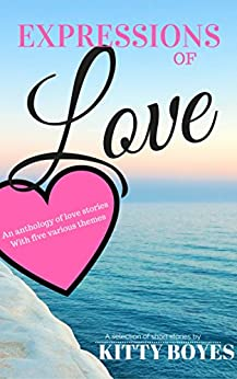Expressions of Love: Anthology of short stories by [Boyes, Kitty ]