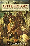 After Victory: Institutions, Strategic Restraint, and the Rebuilding of Order After Major Wars, New Edition (Princeton Studies in International History and Politics)