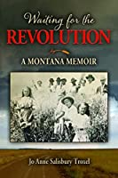 Waiting for the Revolution: A Montana Memoir