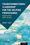 Transformational Leadership for the Helping Professions: Engaging Head, Heart, and Soul (English Edition) 画像
