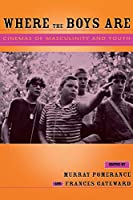 Where The Boys Are: Cinemas Of Masculinity And Youth (Contemporary Approaches to Film and Television)