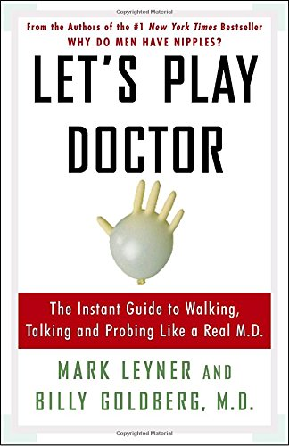 Download Let's Play Doctor: The Instant Guide to Walking, Talking, and Probing Like a Real M.D. 030734598X