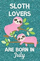 Sloth Lovers Are Born In July: Sloth Lover Gifts This laugh out loud Funny Sloth Notebook / Sloth journal is 6x9in size with 120 lined ruled pages, great for Birthdays and Christmas. Sloth Birthday Gifts Ideas. Sloth Birthday Gifts. Sloth Presents