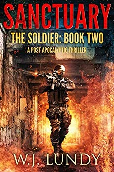 Sanctuary: A Post-Apocalyptic Thriller (The Soldier Book 2) by [Lundy, W.J. ]