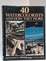 "40 Watercolourists and How They Work: From the Pages of ""American Artist"""