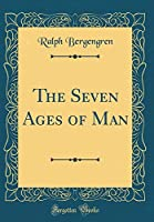 The Seven Ages of Man (Classic Reprint)