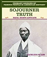Sojourner Truth: Equal Rights Advocate (Famous People in American History)