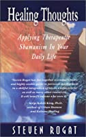 Healing Thoughts: Applying Therapeutic Shamanism in Your Daily Life