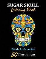 Sugar Skull Coloring Book: Día de los Muertos: 50 Illustrations Day of the Dead Art & Craft Activity for Women, Adult, Teen | Marker Safe | Fun Gift For Stress Relief & Relaxation (Sugar Skulls)