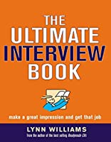 The Ultimate Interview Book: Make A Great Impression And Get That Job