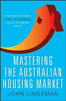 Mastering the Australian Housing Market by [Lindeman, John]