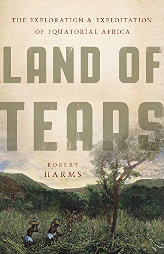 Land of Tears: The Exploration and Exploitation of Equatorial Africa (English Edition)