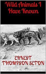Wild Animals I Have Known (English Edition)