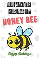 All I Want For Christmas Is A Honey Bee: Funny Unique Christmas and Holiday Notebook with Snow on the Cover. What Do You Really Want for Xmas. Show the world.