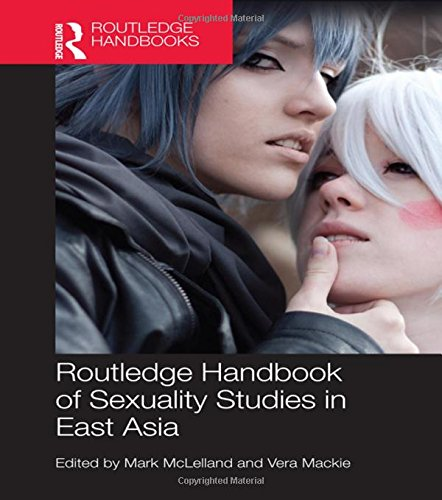 Download Routledge Handbook of Sexuality Studies in East Asia 0415639484