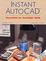 Instant AutoCAD(R): Essentials Using AutoCAD 2000