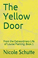 The Yellow Door: From the Extraordinary Life of Louise Fleming: Book 1