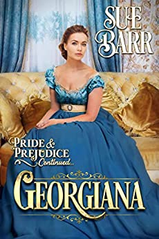 GEORGIANA (Pride & Prejudice continued... Book 3) by [Barr, Sue]