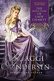 The Seduction of Lady Charity: The Baxendale Sisters by [Andersen, Maggi]