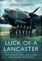 Luck of a Lancaster: 107 Operations, 244 Crew, 103 Killed in Action