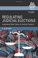 Regulating Judicial Elections (Law, Courts and Politics)