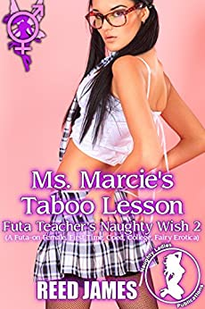 Ms. Marcie's Taboo Lesson (Futa Teacher's Naughty Wish 2): (A Futa-on-Female, First Time, Coed, College, Fairy Erotica) by [James, Reed]