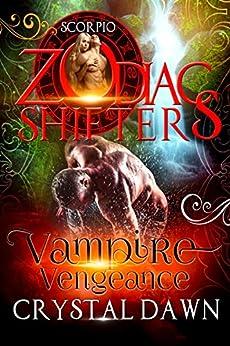 Vampire Vengeance: A Zodiac Shifters Paranormal Romance: Scorpio by [Dawn, Crystal, Shifters, Zodiac]