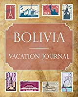 Bolivia Vacation Journal: Blank Lined Bolivia Travel Journal/Notebook/Diary Gift Idea for People Who Love to Travel
