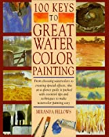 100 Keys to Great Watercolor Painting
