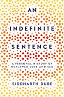 An Indefinite Sentence: A Personal History of Outlawed Love and Sex