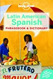 Lonely Planet Latin American Spanish Phrasebook & Dictionary (Lonely Planet. Latin American Spanish Phrasebook)