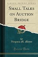 Small Talks on Auction Bridge (Classic Reprint)