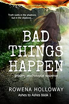 [Holloway, Rowena]のBad Things Happen: Gripping Psychological Suspense (Ashes to Ashes Book 1) (English Edition)