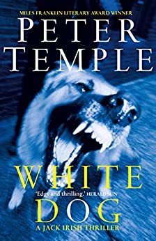 White Dog: Jack Irish book 4 (Jack Irish Novels) by [Temple, Peter]