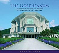 The Goetheanum: A Guided Tour Through the Building, Its Surroundings and History
