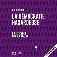 La démocratie hasardeuse: élections ou tirage au sort [The Risky Democracy: Elections or Draw]