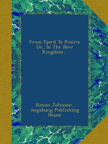 Download From Fjord To Prairie Or, In The New Kingdom... B00ANI1RRO