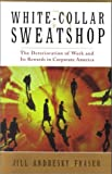White Collar Sweatshop: The Deterioration of Work and Its Rewards in Corporate America