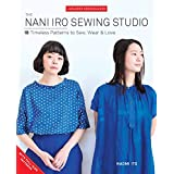 The Nani Iro Sewing Studio: 18 Timeless Patterns to Sew, Wear & Love