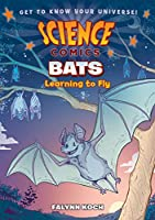 Bats: Learning to Fly (Science Comics)