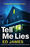 Tell Me Lies: A completely addictive and unputdownable crime thriller (Detective Max Carter)