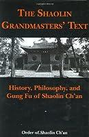 Shaolin Grandmasters' Text: History, Philosophy, And Gung Fu Of Shaolin Ch'an (Order of Shaolin Ch'an)
