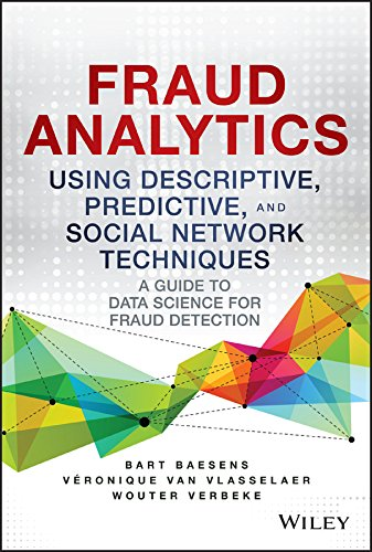 Download Fraud Analytics Using Descriptive, Predictive, and Social Network Techniques: A Guide to Data Science for Fraud Detection (Wiley and SAS Business Series) 1119133122