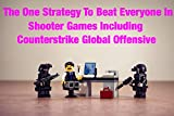 The One Strategy To Beat Everyone In Shooter Games Including Counter Strike Global Offensive (English Edition)