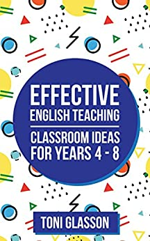 Effective English Teaching: Classroom Ideas for Years 4 - 8 by [Glasson, Toni]