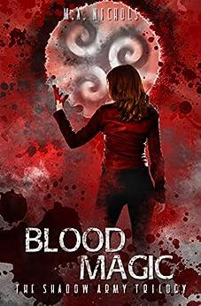 [Nichols, M.A.]のBlood Magic (The Shadow Army Trilogy Book 2) (English Edition)