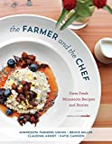 The Farmer and the Chef: Farm Fresh Minnesota Recipes and Stories