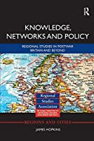 Knowledge, Networks and Policy: Regional Studies in Postwar Britain and Beyond (Regions and Cities)