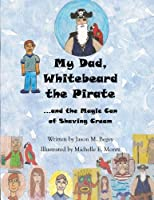 My Dad, Whitebeard the Pirate: ...and the Magic Can of Shaving Cream